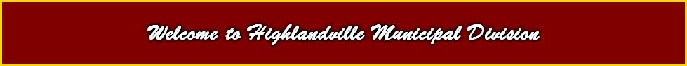 Welcome to Highlandville Municipal Division